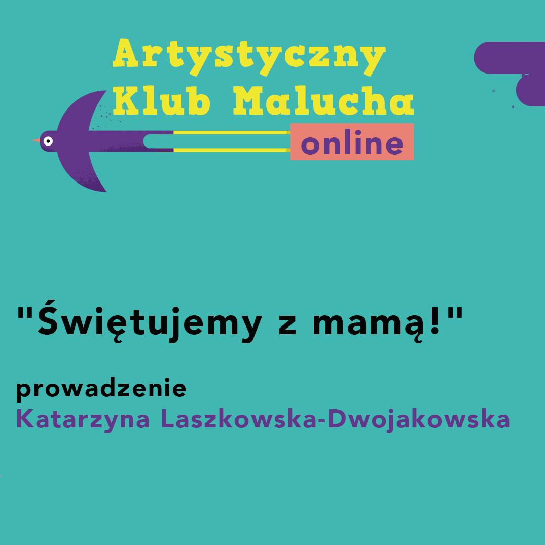 """Artystyczny Klub Malucha online: """"Świętujemy z mamą!"""""""